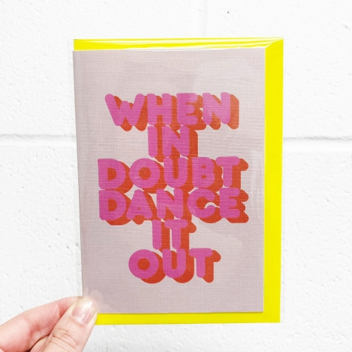 WHEN IN DOUBT DANCE IT OUT - funny greeting card by Ania Wieclaw