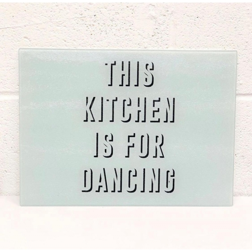 This Kitchen Is For Dancing - glass chopping board by The 13 Prints