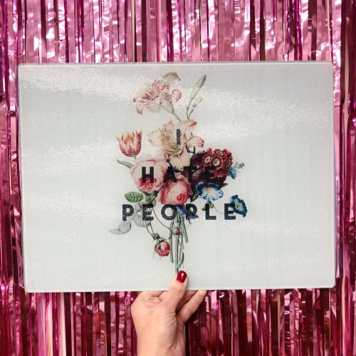 I hate people - glass chopping board by The 13 Prints