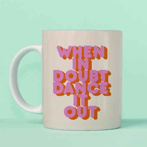 WHEN IN DOUBT DANCE IT OUT - unique mug by Ania Wieclaw