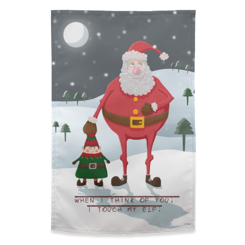 When I think of you, I touch my elf. - funny tea towel by Hannah Hill
