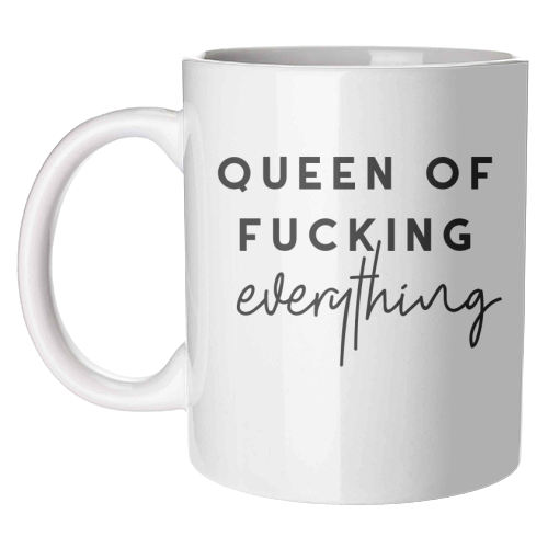 Queen of fucking everything - unique mug by The 13 Prints