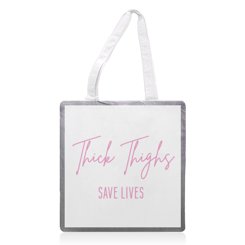 Thick Thighs Save Lives - printed tote bag by Sarah Talbot-Goldman