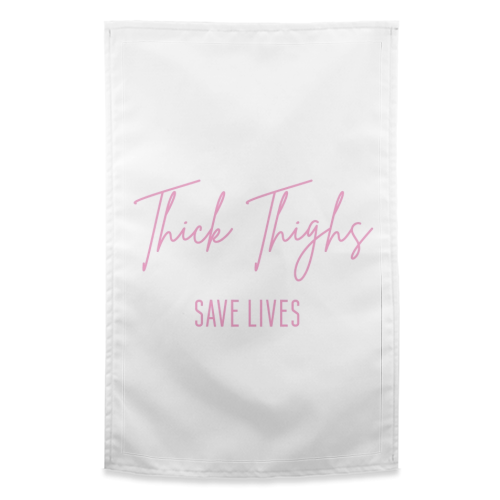 Thick Thighs Save Lives - funny tea towel by Sarah Talbot-Goldman