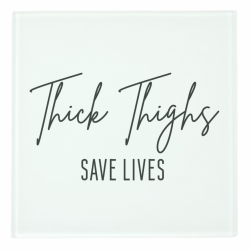 Thick Thighs Save Lives - personalised drink coaster by Sarah Talbot-Goldman