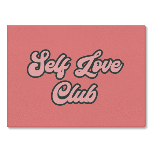 Self Love Club - glass chopping board by Sarah Talbot-Goldman