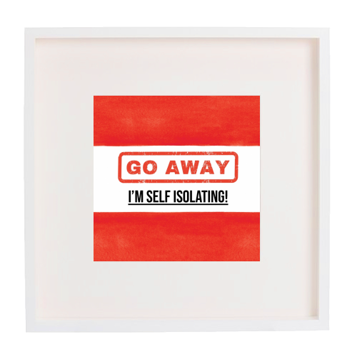 Go Away - I'm Self Isolating (red) - printed framed picture by Lilly Rose