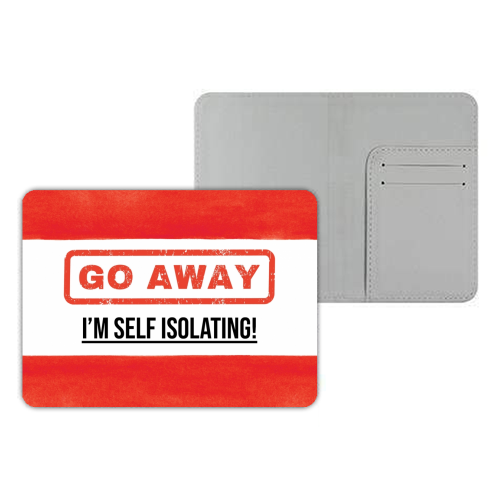 Go Away - I'm Self Isolating (red) - designer passport cover by Lilly Rose