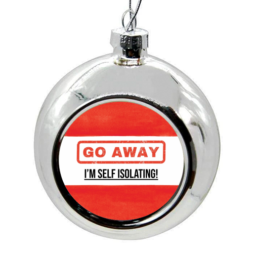 Go Away - I'm Self Isolating (red) - colourful christmas bauble by Lilly Rose