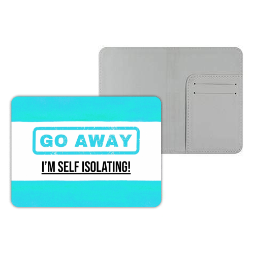 Go Away - I'm Self Isolating (blue) - designer passport cover by Lilly Rose