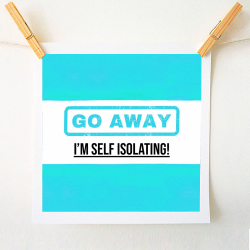 Go Away - I'm Self Isolating (blue) - original print by Lilly Rose