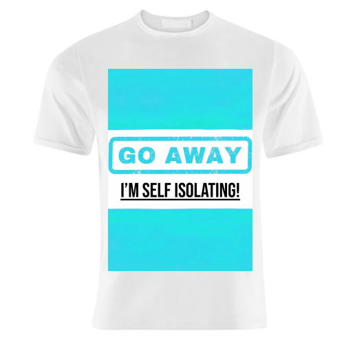 Go Away - I'm Self Isolating (blue) - unique t shirt by Lilly Rose