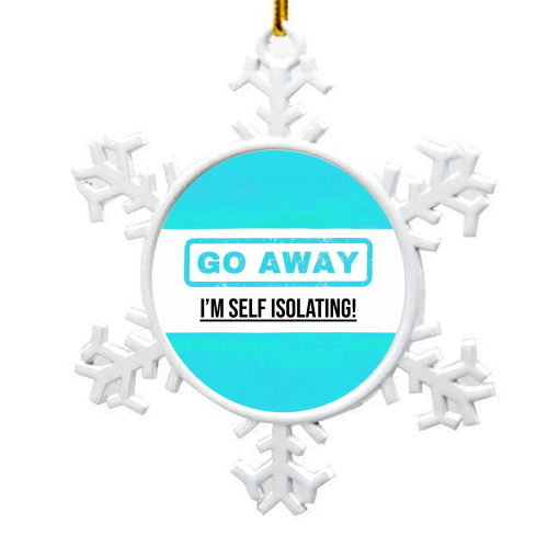 Go Away - I'm Self Isolating (blue) - snowflake decoration by Lilly Rose