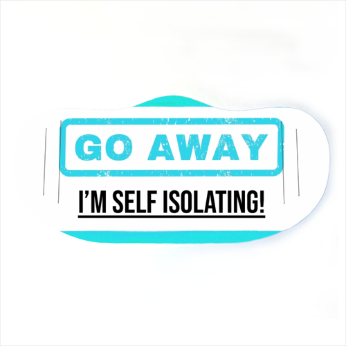 Go Away - I'm Self Isolating (blue) - washable face mask by Lilly Rose