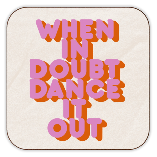 WHEN IN DOUBT DANCE IT OUT - personalised drink coaster by Ania Wieclaw