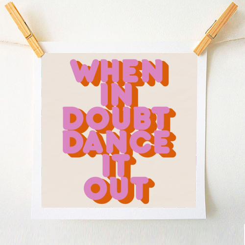 WHEN IN DOUBT DANCE IT OUT - original print by Ania Wieclaw