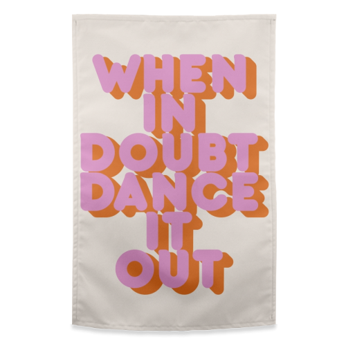 WHEN IN DOUBT DANCE IT OUT - funny tea towel by Ania Wieclaw