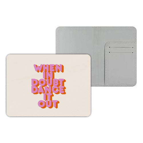 WHEN IN DOUBT DANCE IT OUT - designer passport cover by Ania Wieclaw
