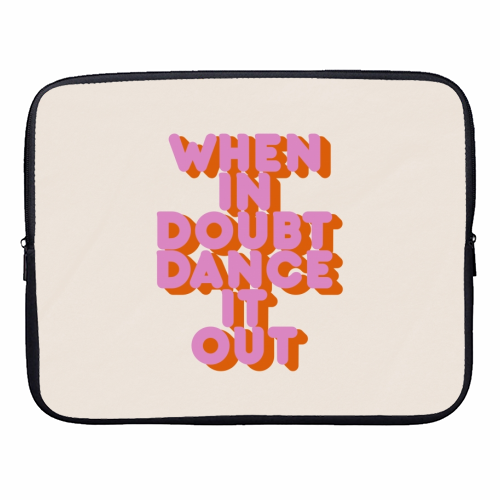 WHEN IN DOUBT DANCE IT OUT - designer laptop sleeve by Ania Wieclaw