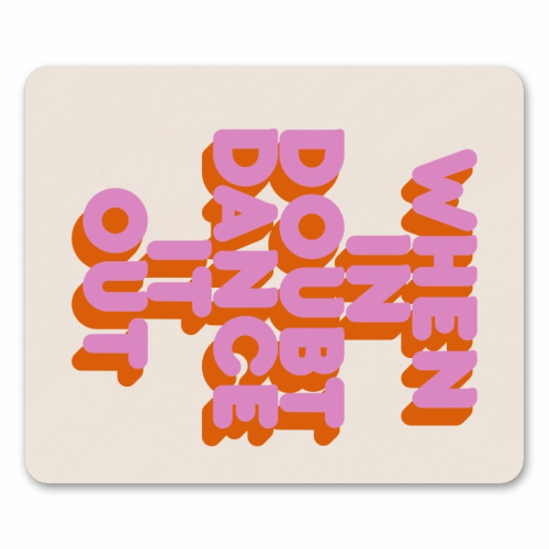 WHEN IN DOUBT DANCE IT OUT - personalised mouse mat by Ania Wieclaw