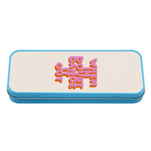 WHEN IN DOUBT DANCE IT OUT - tin pencil case by Ania Wieclaw