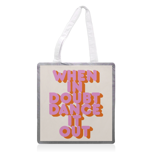 WHEN IN DOUBT DANCE IT OUT - printed tote bag by Ania Wieclaw