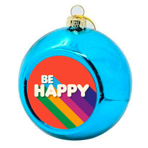 BE HAPPY - colourful christmas bauble by Ania Wieclaw