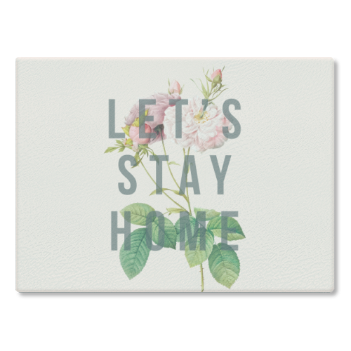 Let's Stay Home - glass chopping board by The 13 Prints
