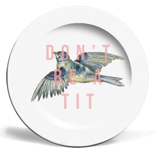 Don't Be A Tit - ceramic dinner plate by The 13 Prints