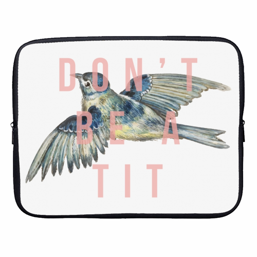 Don't Be A Tit - designer laptop sleeve by The 13 Prints