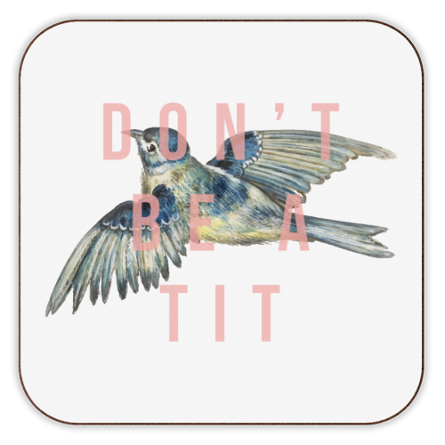 Don't Be A Tit - personalised drink coaster by The 13 Prints