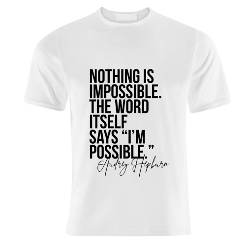 Nothing Is Impossible. The Word Itself Says I'm Possible. -Audrey Hepburn Quote - unique t shirt by Toni Scott