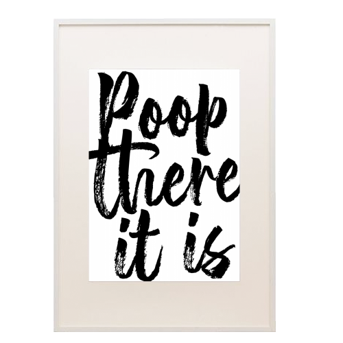 Poop There It Is Bold Script - printed framed picture by Toni Scott