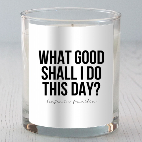 What Good Shall I Do This Day? -Benjamin Franklin Quote - Candle by Toni Scott