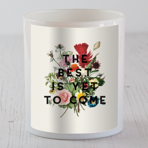 The Best Is Yet To Come - Candle by The 13 Prints