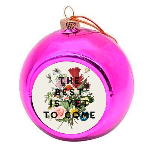 The Best Is Yet To Come - colourful christmas bauble by The 13 Prints