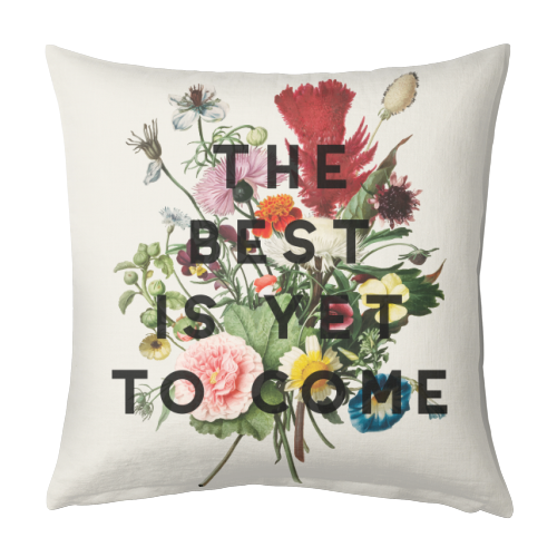 The Best Is Yet To Come - designed cushion by The 13 Prints