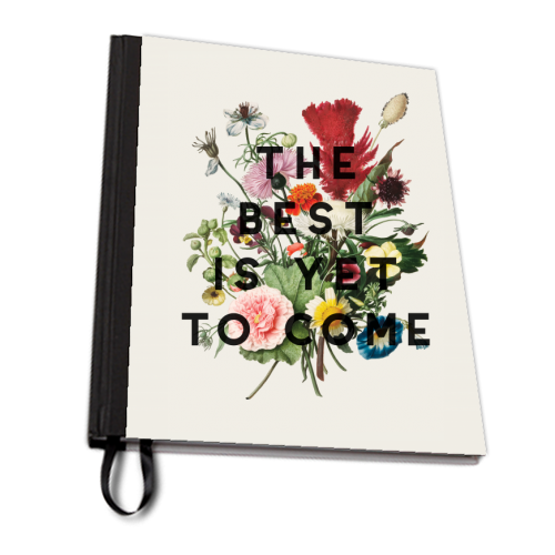 The Best Is Yet To Come - designed notebook by The 13 Prints