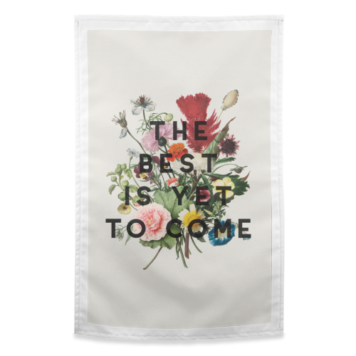 The Best Is Yet To Come - funny tea towel by The 13 Prints