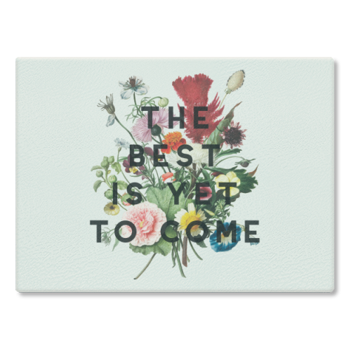 The Best Is Yet To Come - glass chopping board by The 13 Prints