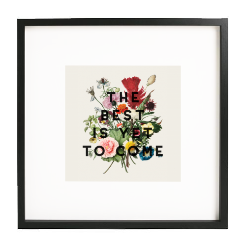 The Best Is Yet To Come - printed framed picture by The 13 Prints