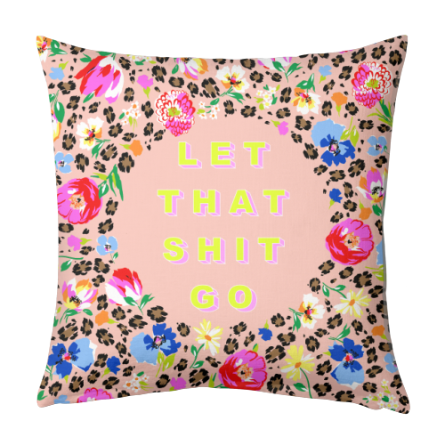 LET THAT SHIT GO - designed cushion by PEARL & CLOVER