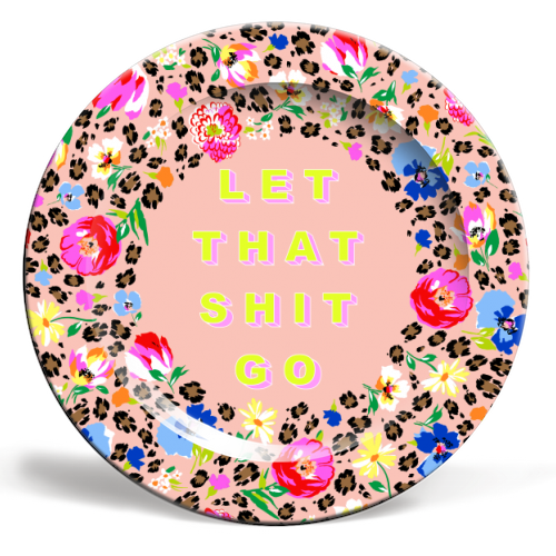 LET THAT SHIT GO - personalised dinner plate by PEARL & CLOVER