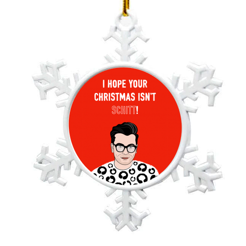 I Hope Your Christmas Isn't Schitt - snowflake decoration by Adam Regester