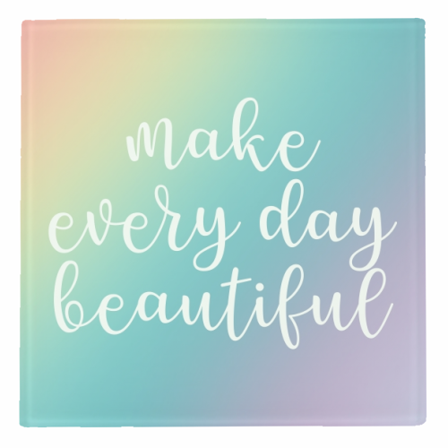 Make every day beautiful - personalised drink coaster by Cheryl Boland