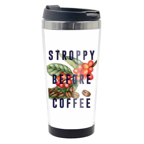 Stroppy Before Coffee - travel water bottle by The 13 Prints