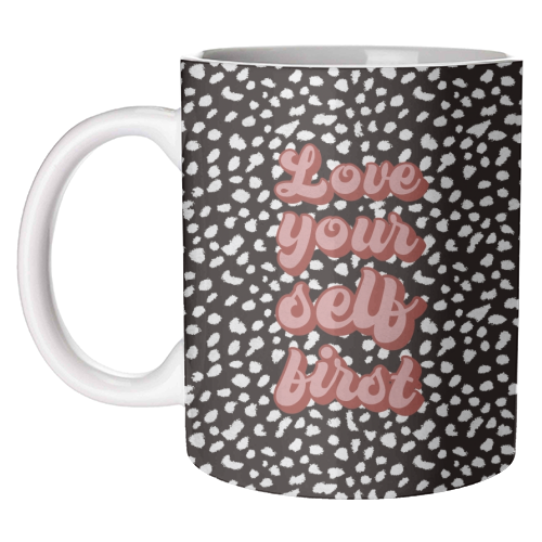 Love Your Self First - unique mug by Kimberley Ambrose