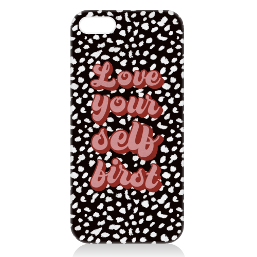 Love Your Self First - unique phone case by Kimberley Ambrose