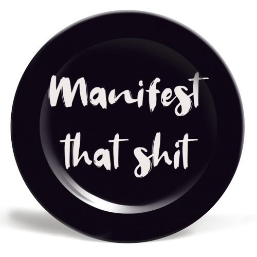 Manifest that shit print - ceramic dinner plate by Kimberley Ambrose