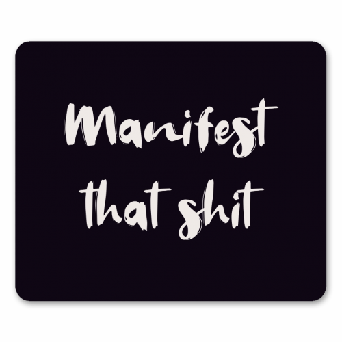 Manifest that shit print - personalised mouse mat by Kimberley Ambrose